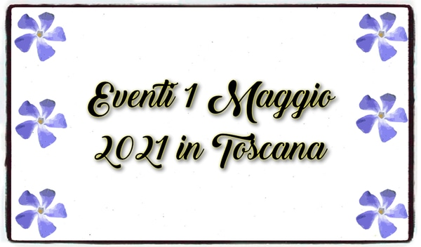 Eventi 1 Maggio 2021 in Toscana