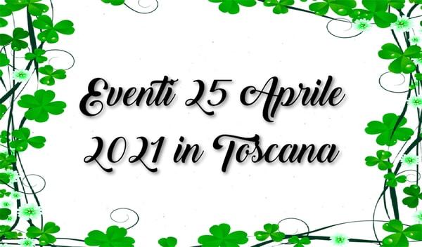 Eventi 25 Aprile 2021 Toscana