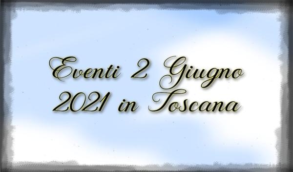 Eventi 2 Giugno 2021 Toscana