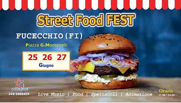 Street Food Fest a Fucecchio 25-26 e 27 Giugno 2021 - Facebook